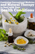 Combining Conventional Medicine and Natural Therapy to Deal With Your Health Conditions