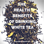 Health Benefits of Drinking White Tea