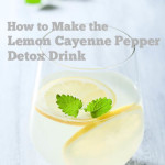 How To Make The Lemon Cayenne Pepper Detox Drink