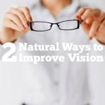 2 Natural Ways To Improve Vision