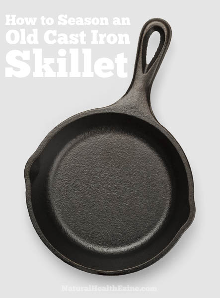 How To Season An Old Cast Iron Skillet