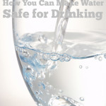 How You Can Make Water Safe For Drinking